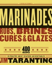Marinades, Rubs, Brines, Cures and Glazes - 400 Recipes for Poultry, Meat, Seafood, and Vegetables ebook by Jim Tarantino