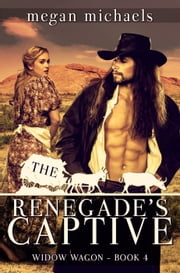 The Renegade's Captive - The Widow Wagon, #4 ebook by Megan Michaels
