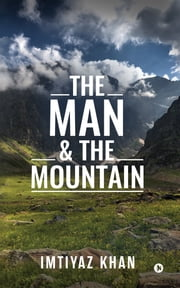 The Man & the Mountain ebook by Imtiyaz Khan