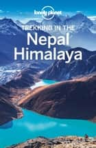 Lonely Planet Trekking in the Nepal Himalaya ebook by Lonely Planet, Bradley Mayhew, Lindsay Brown,...