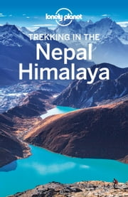 Lonely Planet Trekking in the Nepal Himalaya ebook by Lonely Planet,Bradley Mayhew,Lindsay Brown,Stuart Butler