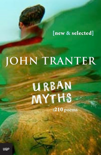 Urban Myths: 210 Poems - New & Selected ebook by John Tranter
