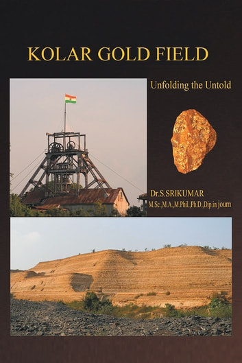 Kolar Gold Field - (Unfolding the Untold) ebooks by Dr. S. Srikumar
