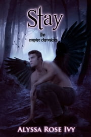 Stay (The Empire Chronicles #3) ebook by Alyssa Rose Ivy