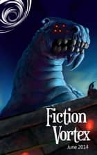 Fiction Vortex - July 2014 ebook by Fiction Vortex, Caren Gussoff, Robert Bagnall,...