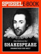 William Shakespeare - Dramatiker der Welt - Ein SPIEGEL E-Book ebook by Volker Weidermann