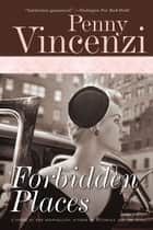 Forbidden Places: A Novel ebook by Penny Vincenzi