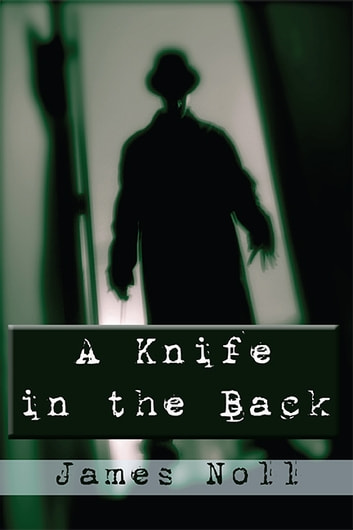 A Knife in the Back - Seven Tales of Murder and Madness and Raleigh's Prep, a novel ebook by James Noll