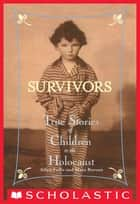 Survivors: True Stories of Children in the Holocaust ebook by Allan Zullo
