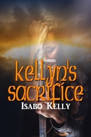 Kellyn's Sacrifice ebook by Isabo Kelly