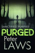 Purged - The impossible-to-put-down crime debut ebook by Peter Laws