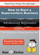 How to Start a Supercenters Business ebook by Jay Hefner
