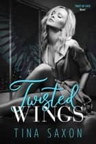 Twisted Wings - Twist of Fate Novel ebook by Tina Saxon