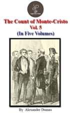 The count of Monte Cristo Vol.5 by Alexandre Dumas - The count of Monte Cristo Series ebook by Alexandre Dumas