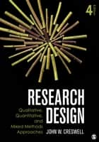 Research Design - Qualitative, Quantitative, and Mixed Methods Approaches ebook by John W. Creswell