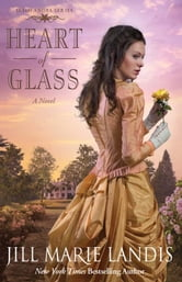 Heart of Glass - A Novel ebook by Jill Marie Landis