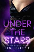 Under the Stars ebook by Tia Louise