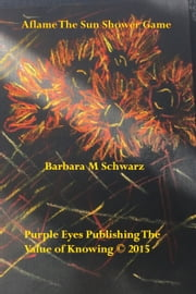 Aflame The Sun Shower Game ebook by Barbara M Schwarz
