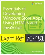 Exam Ref 70-481 Essentials of Developing Windows Store Apps Using HTML5 and JavaScript (MCSD) ebook by Wouter de Kort
