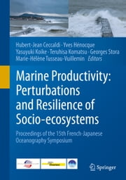 Marine Productivity: Perturbations and Resilience of Socio-ecosystems - Proceedings of the 15th French-Japanese Oceanography Symposium ebook by Hubert Jean Ceccaldi,Yves Hénocque,Yasuyuki Koike,Teruhisa Komatsu,Georges Stora,Marie-Helene Tusseau-Vuillemin