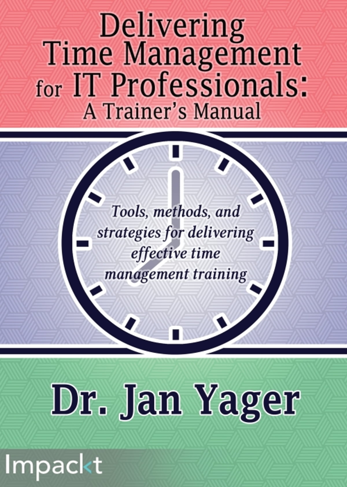 Delivering Time Management for IT Professionals: A Trainer's Manual eBook  by Dr. Jan Yager | Rakuten Kobo