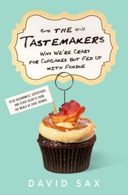 The Tastemakers - Why We're Crazy for Cupcakes but Fed Up with Fondue ebook by David Sax
