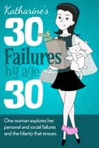 30 Failures by Age 30 ebook by Katharine!
