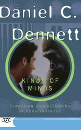 Kinds Of Minds - Toward An Understanding Of Consciousness ebook by Danile C. Dennett