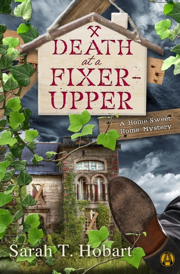 Death at a Fixer-Upper - A Home Sweet Home Mystery ebook by Sarah T. Hobart