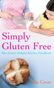 Simply Gluten Free - Rita Greer's Helpful Kitchen Handbook ebook by Rita Greer