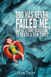 God Has Never Failed Me: He's Sure Scared Me to Death a Few Times ebook by Toler, Stan