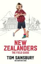New Zealanders - The Field Guide ebook by Tom Sainsbury