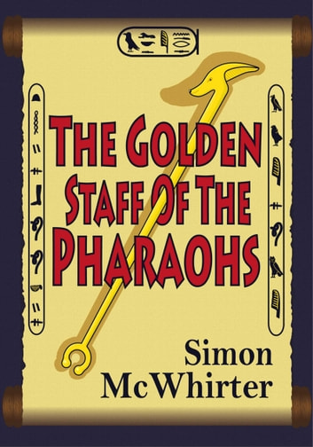The Golden Staff of the Pharaohs ebook by Simon McWhirter