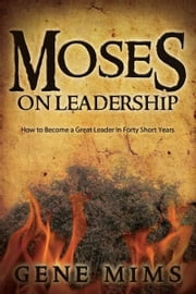 Moses on Leadership ebook by Dr. Gene Mims