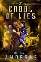 Cabal of Lies - Opus X Book Five ebook by Michael Anderle