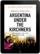 Argentina under the Kirchners eBook - The legacy of left populism ebook by Marcela Lopez Levy