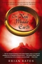 "The Real Middle Earth - Exploring the Magic and Mystery of the Middle Ages, J.R.R. Tolkien, and ""The Lord of the Rings"" ebook by Brian Bates"
