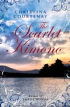 The Scarlet Kimono ebook by Christina Courtenay