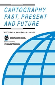 Cartography Past, Present and Future: A Festschrift for F.J. Ormeling ebook by Rhind, D.W.