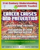 21st Century Understanding Cancer Toolkit: Cancer Causes and Prevention, Cancer and the Environment, Comprehensive Coverage of Specific Risk Factors and Prevention by Type and Organ System ebook by Progressive Management