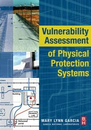 Vulnerability Assessment of Physical Protection Systems ebook by Garcia, Mary Lynn