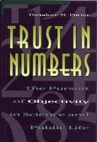 Trust in Numbers - The Pursuit of Objectivity in Science and Public Life ebook by Theodore M. Porter