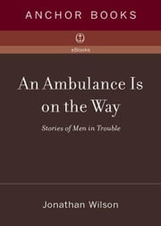 An Ambulance Is on the Way - Stories of Men in Trouble ebook by Jonathan Wilson