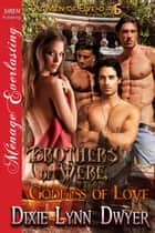 Brothers of Were, Goddess of Love ebook by Dixie Lynn Dwyer