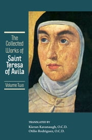 The Collected Works of St. Teresa of Avila, Volume Two ebook by St. Teresa of Avila,Kieran Kavanaugh, O.C.D.,Otilio Rodriguez, O.C.D.