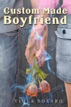 Custom Made Boyfriend ebook by Viola Solaro