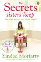 The Secrets Sisters Keep - The Devlin sisters, novel 2 ebook by Sinéad Moriarty