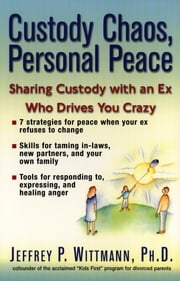 Custody Chaos, Personal Peace - Sharing Custody with an Ex Who Drives You Crazy ebook by Kobo.Web.Store.Products.Fields.ContributorFieldViewModel