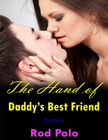 The Hand of Daddy's Best Friend (Erotica) ebook by Rod Polo