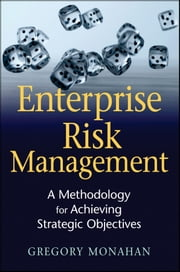 Enterprise Risk Management - A Methodology for Achieving Strategic Objectives ebook by Gregory Monahan